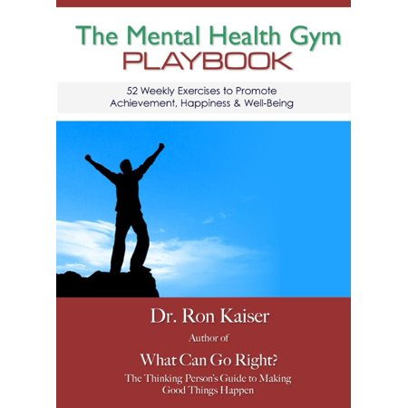 The Mental Health Gym Playbook: 52 Weekly Exercises To Promote Achievement, Happiness & Well-Being -