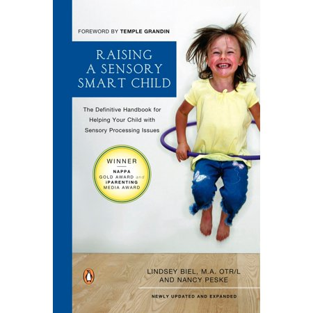 Raising a Sensory Smart Child : The Definitive Handbook for Helping Your Child with Sensory Processing Issues, Revised and Updated