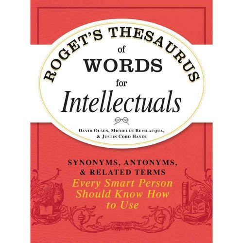 Roget's Thesaurus of Words for Intellectuals: Synonyms, Antonyms, & Related Terms Every Smart Person Should Know How to Use