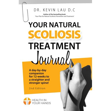 Your Natural Scoliosis Treatment Journal: A day-by-day companion for 12-weeks to a straighter and stronger spine! -