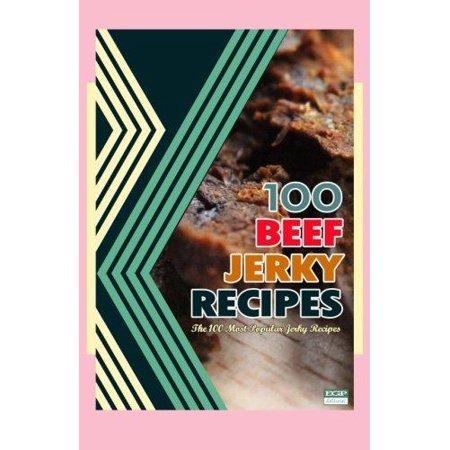 100 Beef Jerky Recipes : The 100 Most Popular Jerky - 100 Beef