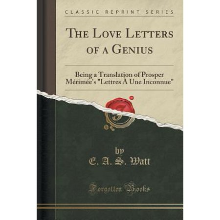 The Love Letters Of A Genius  Being A Translation Of Prosper Merimees Lettres A Une Inconnue  Classic Reprint