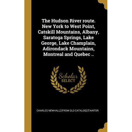 The Hudson River Route. New York to West Point, Catskill Mountains, Albany, Saratoga Springs, Lake George, Lake Champlain, Adirondack Mountains, Montr Hardcover Hudson River West Point