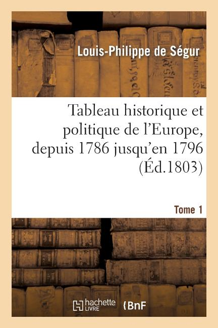 Tableau Historique Et Politique de l'Europe, Depuis 1786 Jusqu'en 1796, Ou l'An IV. T1 - Walmart ...