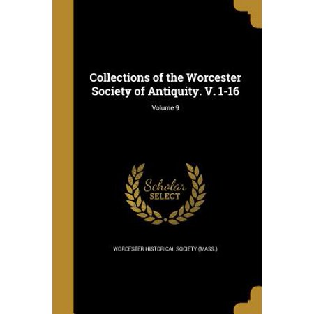 Collections of the Worcester Society of Antiquity. V. 1-16; Volume 9