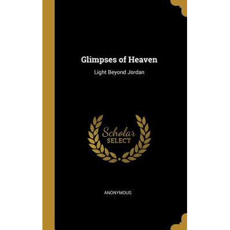 Glimpses of Heaven: Light Beyond Jordan Hardcover