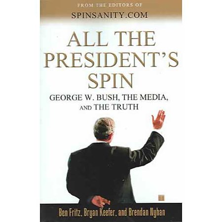 All The Presidents Spin  George W  Bush  The Media  And The Truth