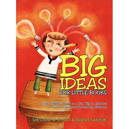 Big Ideas for Little Books : Using Children's Books as a Fun Way to Introduce Literary Concepts in the Secondary Classroom