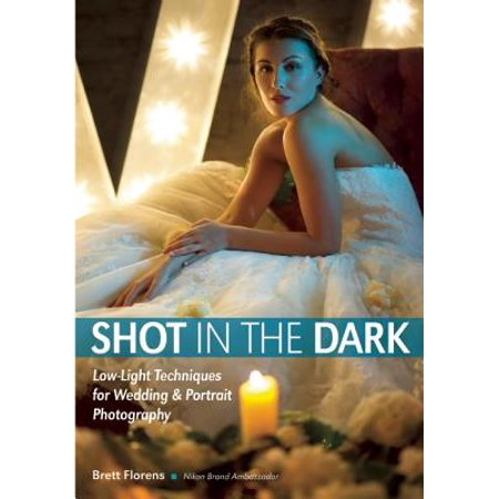Shot in the Dark : Low-Light Techniques for Wedding and Portrait (Best Wedding Photography Shots)