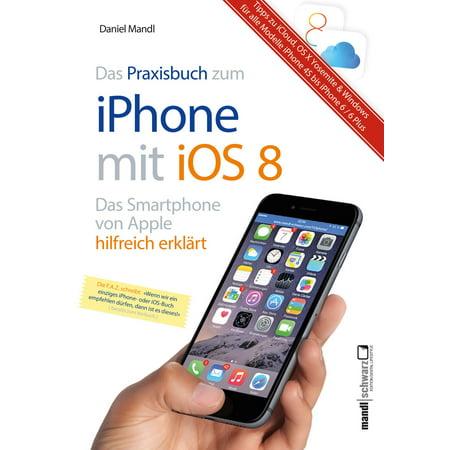 Praxisbuch zum iPhone mit iOS 8 / Das Smartphone von Apple hilfreich erklärt - - Van Apple