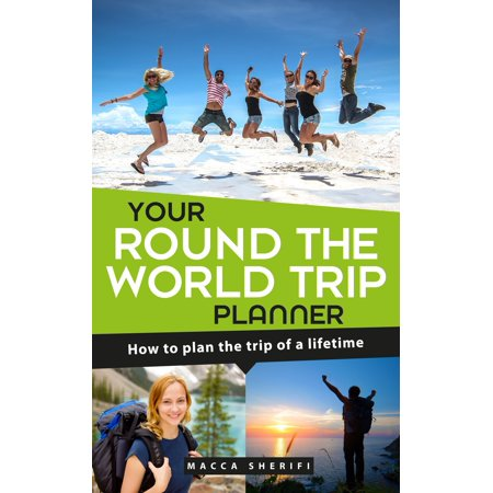 Your Round the World Trip Planner: How To Plan The Trip Of A Lifetime -