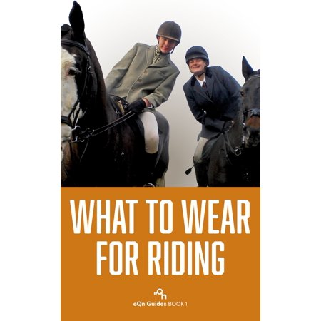 What to Wear for Riding - eBook (Ariat Riding Wear)