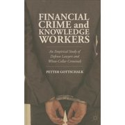 Financial Crime and Knowledge Workers: An Empirical Study of Defense Lawyers and White-Collar Criminals (Hardcover)