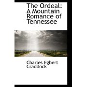 The Ordeal : A Mountain Romance of Tennessee