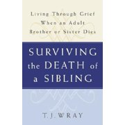 Surviving the Death of a Sibling : Living Through Grief When an Adult Brother or Sister Dies (Paperback)