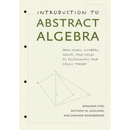 Introduction to Abstract Algebra : From Rings, Numbers, Groups, and Fields  to Polynomials and Galois Theory