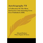 Autobiography V8 : A Collection of the Most Instructive and Amusing Lives Ever Published (1830)
