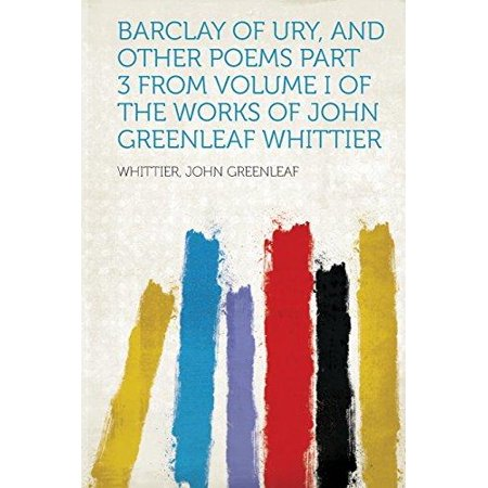 Barclay Of Ury  And Other Poems Part 3 From Volume I Of The Works Of John Greenleaf Whittier