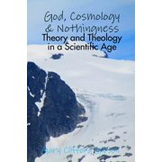 God, Cosmology & Nothingness - Theory and Theology in a Scientific Age