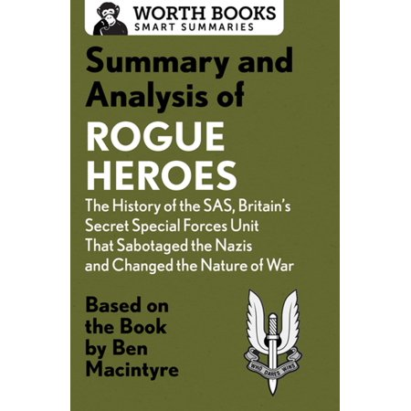 Summary and Analysis of Rogue Heroes: The History of the SAS, Britain's Secret Special Forces Unit That Sabotaged the Nazis and Changed the Nature of War -