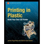 Technology in Action: Printing in Plastic : Build Your Own 3D Printer (Paperback)