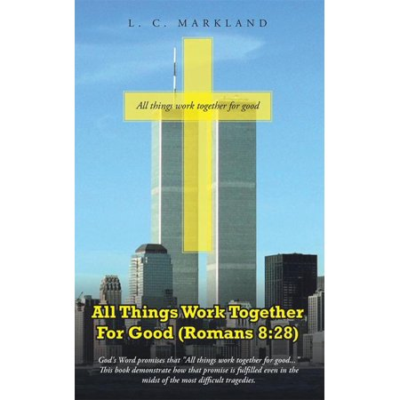 All Things Work Together for Good (Romans 8:28) -