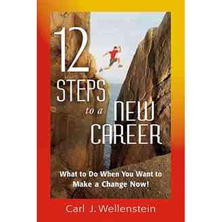 12 Steps To A New Career  What To Do When You Want To Make A Change Now