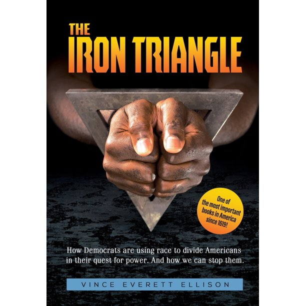 The Iron Triangle : Inside the Liberal Democrat Plan to Use Race to Divide Christians and America in their Quest for Power and How We Can Defeat Them (Hardcover)