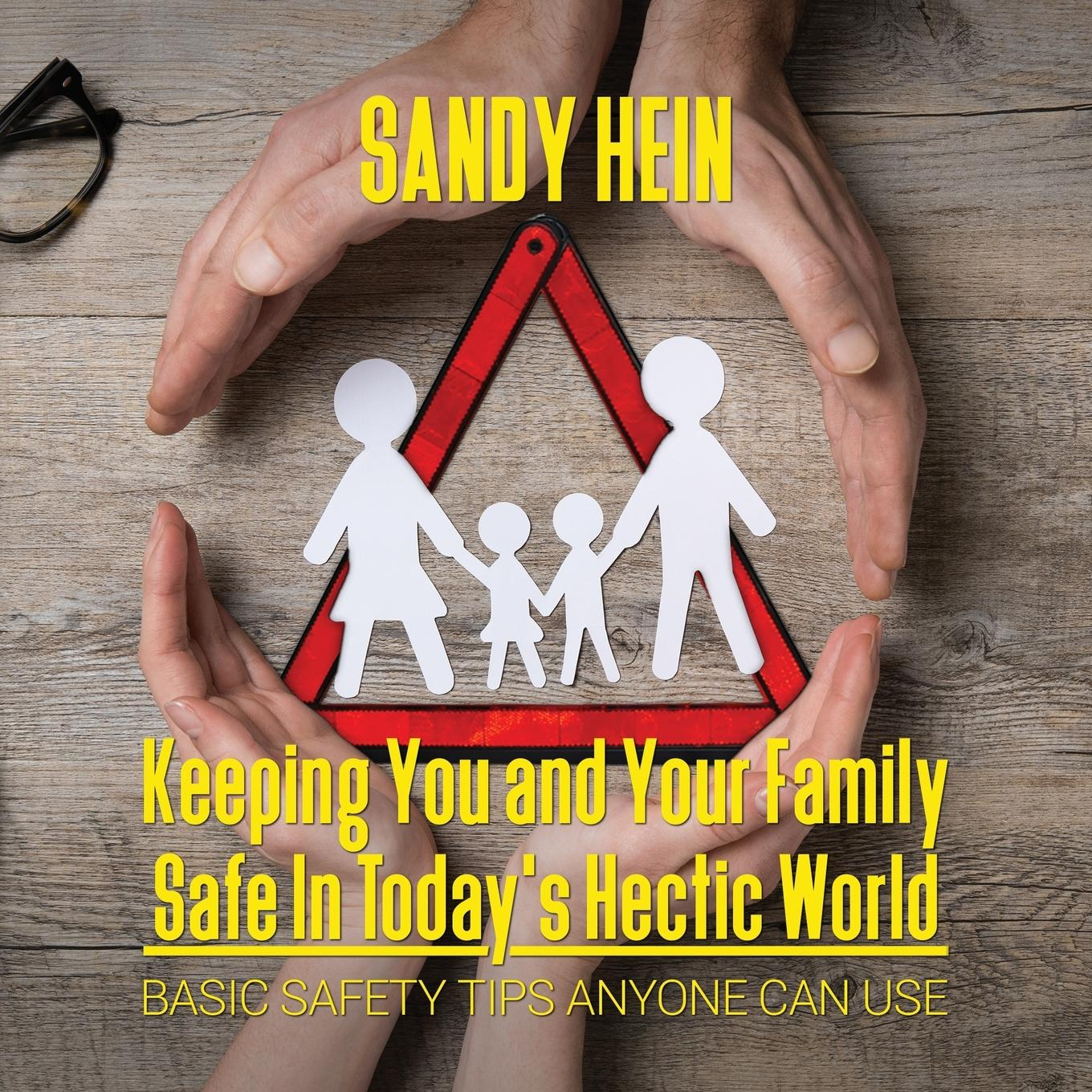 Keeping You and Your Family Safe in Today's Hectic World: Basic Safety Tips Anyone Can Use (Paperback)