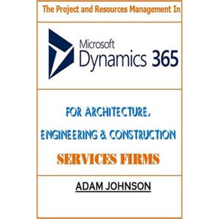 The Project and Resources Management In Dynamics 365 For Architecture, Engineering & Construction Services Firms -