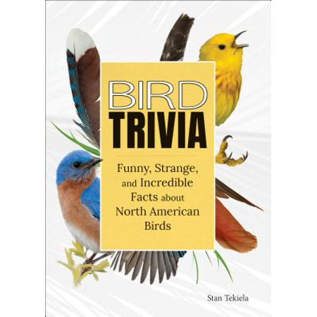 Bird Trivia : Funny, Strange and Incredible Facts about North American Birds