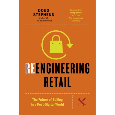 Reengineering Retail : The Future of Selling in a Post-Digital (Best Retail Products To Sell)