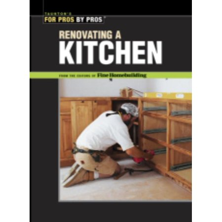 For Pros By Pros Renovating A Kitchen