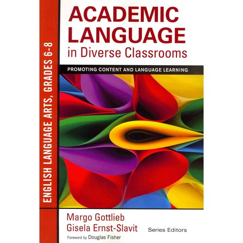 Academic Language in Diverse Classrooms - English Language Arts, Grades 6-8: Promoting Content and Language Learning