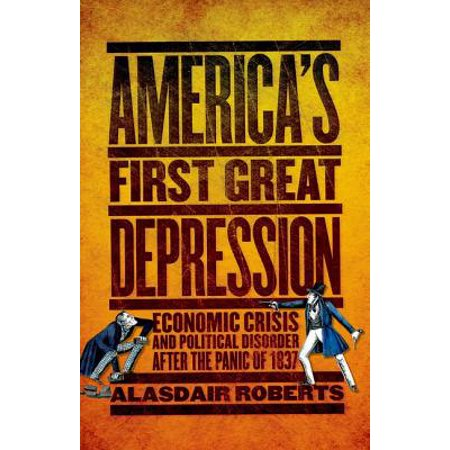 America's First Great Depression : Economic Crisis and Political Disorder After the Panic of (Current Economic Crisis In The United States)
