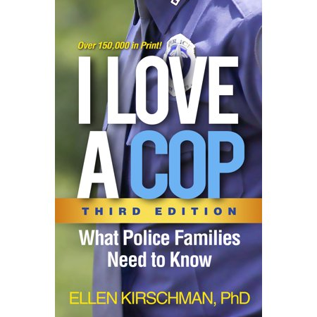 I Love a Cop, Third Edition : What Police Families Need to (Fell In Love In A Cop Car)