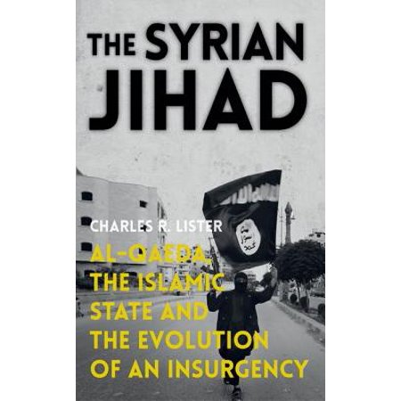 The Syrian Jihad : Al-Qaeda, the Islamic State and the Evolution of an