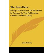 The Anti-Deist : Being a Vindication of the Bible, in Answer to the Publication Called the Deist (1819)