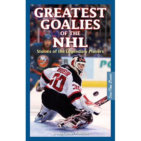 Greatest Goalies of the NHL : Stories of the Legendary