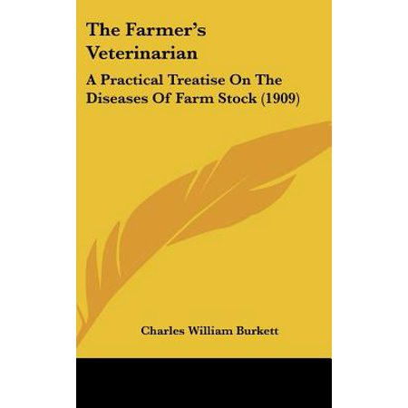 The Farmer's Veterinarian: A Practical Treatise on the Diseases of Farm Stock (1909) (1909 Stock)