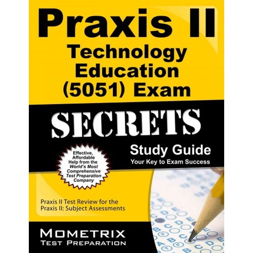 Praxis II Technology Education (0051) Exam Secrets, Study Guide: Praxis II Test Review for the Praxis II: Subject Assessments