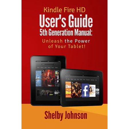 Kindle Fire HD User's Guide 5th Generation Manual : Unleash the Power of Your