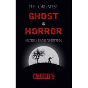 The Greatest Ghost and Horror Stories Ever Written: volume 7 (30 short stories) - eBook