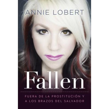Fallen : Out of the Sex Industry & Into the Arms of the Savior