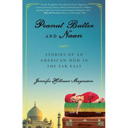 - Peanut Butter and Naan : Stories of an American Mom in the Far East