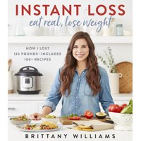Instant Loss: Eat Real, Lose Weight: How I Lost 125 Pounds--Includes 100+ Recipes (Paperback)