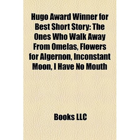 Hugo Award Winner for Best Short Story : The Ones Who Walk Away from Omelas, Flowers for Algernon, Inconstant Moon, I Have No (Best Lottery Winner Stories)