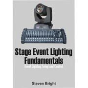 Stage Event Lighting Fundamentals: Event Lighting Setup and Control - eBook
