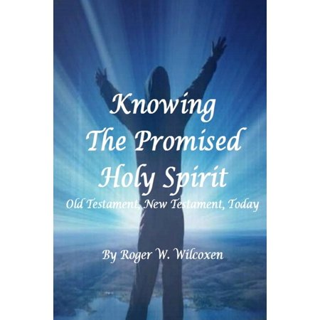 Knowing the Promised Holy Spirit : Old Testament, New Testament,