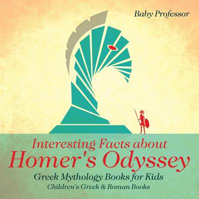 Interesting Facts about Homer's Odyssey - Greek Mythology Books for Kids Children's Greek & Roman (Interesting Facts About The Roman God Neptune)